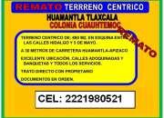 TERRENO CENTRICO COL CUAUHTEMOC - HUAMANTLA